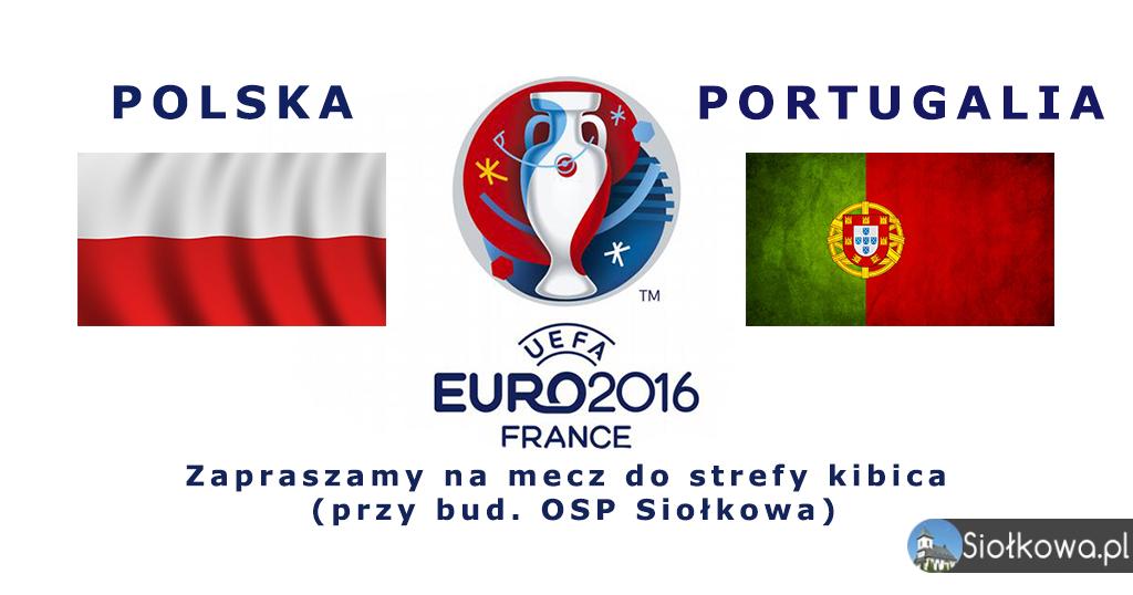 Polska vs. Portugalia. Strefa kibica na Euro 2016 w Siołkowej